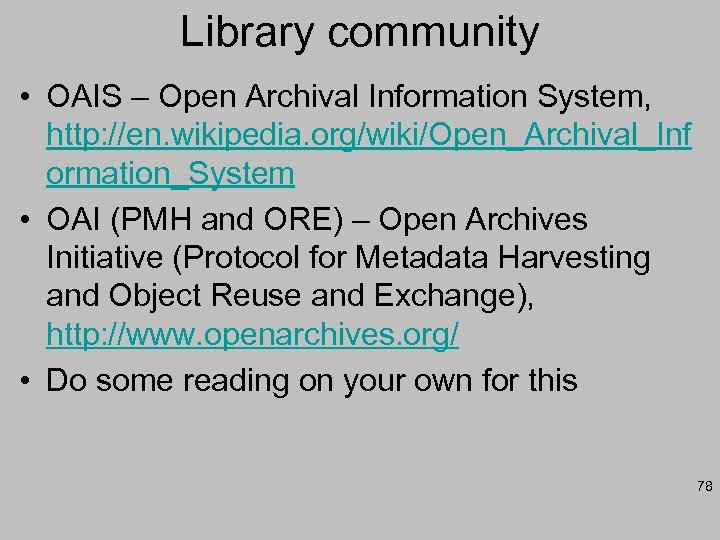 Library community • OAIS – Open Archival Information System, http: //en. wikipedia. org/wiki/Open_Archival_Inf ormation_System