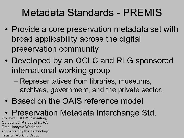 Metadata Standards - PREMIS • Provide a core preservation metadata set with broad applicability