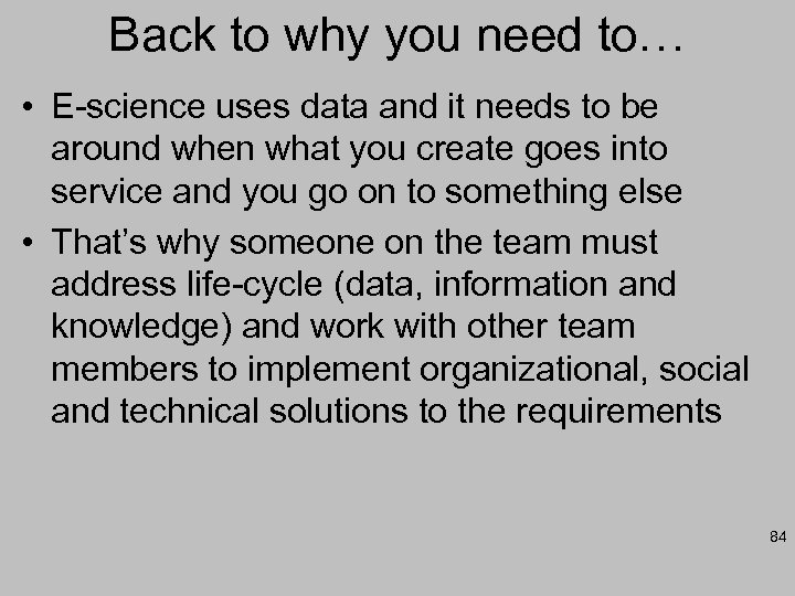 Back to why you need to… • E-science uses data and it needs to