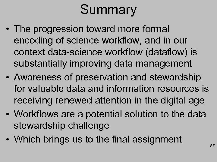Summary • The progression toward more formal encoding of science workflow, and in our