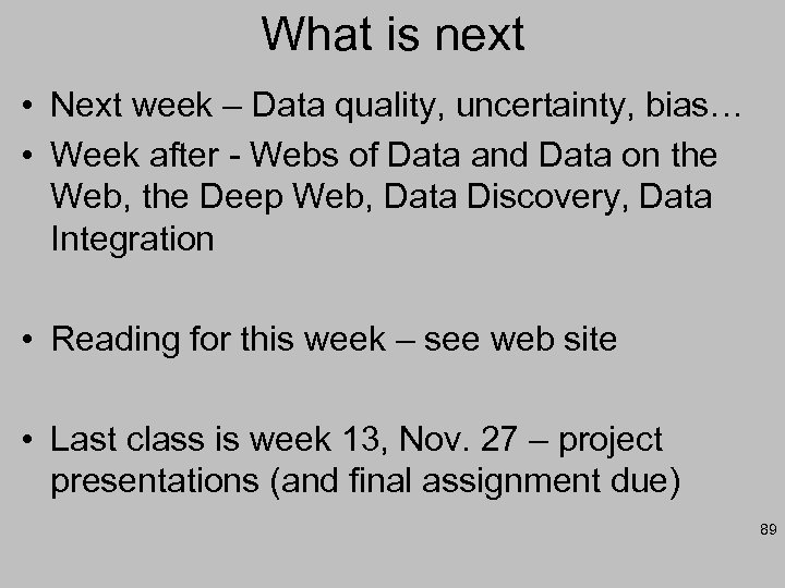 What is next • Next week – Data quality, uncertainty, bias… • Week after