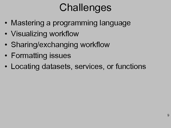 Challenges • • • Mastering a programming language Visualizing workflow Sharing/exchanging workflow Formatting issues