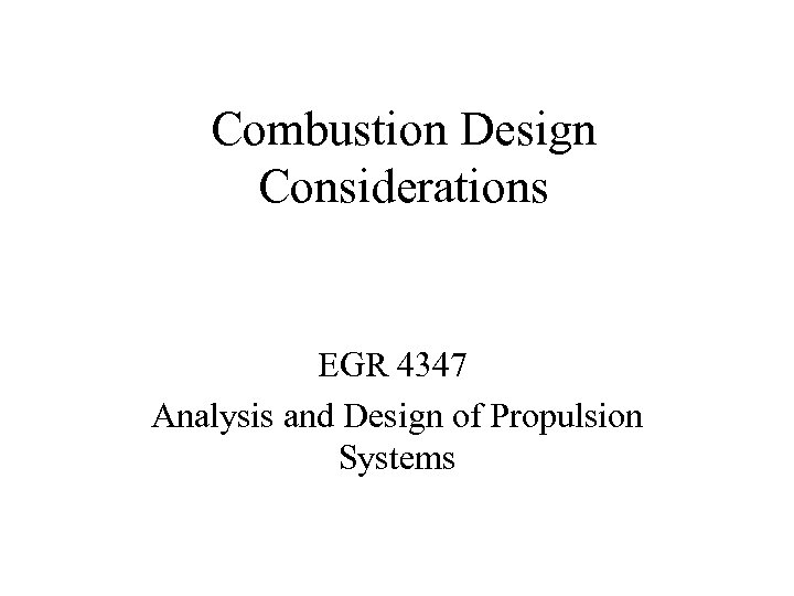 Combustion Design Considerations EGR 4347 Analysis and Design of Propulsion Systems