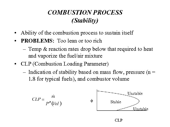 COMBUSTION PROCESS (Stability) • Ability of the combustion process to sustain itself • PROBLEMS: