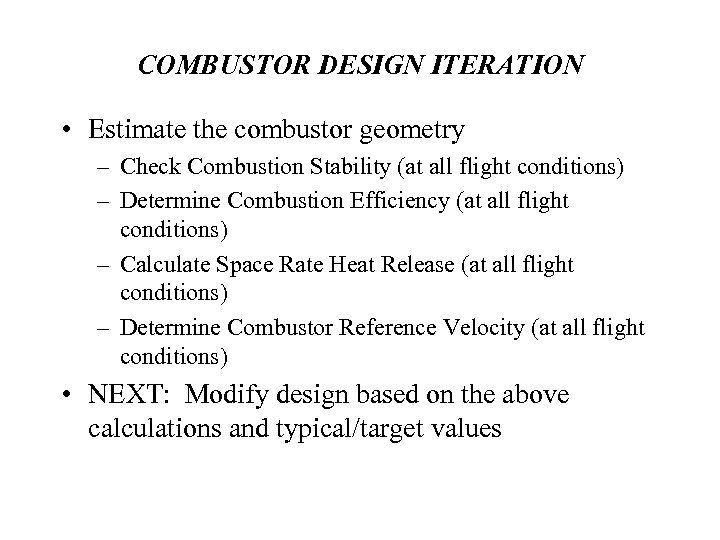 COMBUSTOR DESIGN ITERATION • Estimate the combustor geometry – Check Combustion Stability (at all