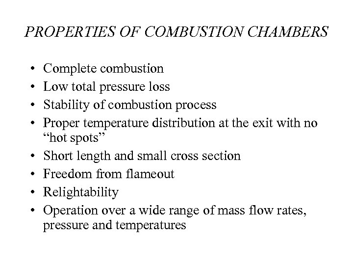 PROPERTIES OF COMBUSTION CHAMBERS • • Complete combustion Low total pressure loss Stability of