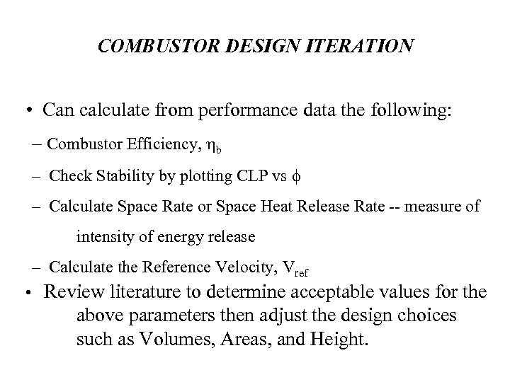 COMBUSTOR DESIGN ITERATION • Can calculate from performance data the following: – Combustor Efficiency,