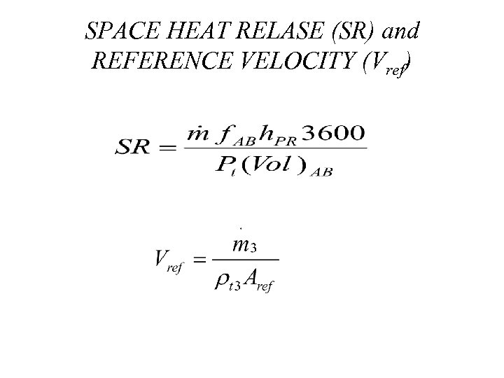 SPACE HEAT RELASE (SR) and REFERENCE VELOCITY (Vref)