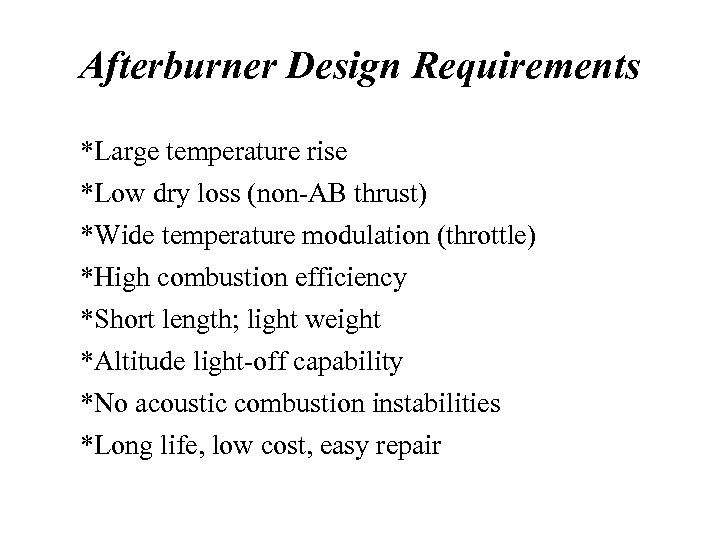 Afterburner Design Requirements *Large temperature rise *Low dry loss (non-AB thrust) *Wide temperature modulation