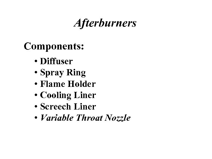 Afterburners Components: • Diffuser • Spray Ring • Flame Holder • Cooling Liner •