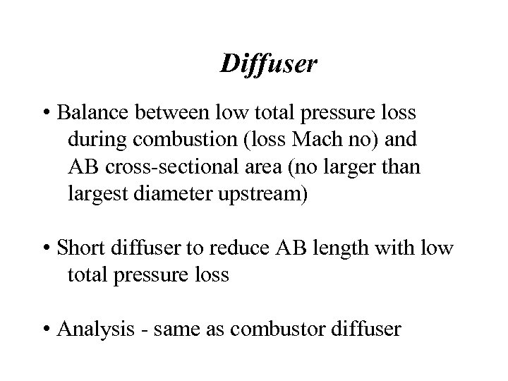 Diffuser • Balance between low total pressure loss during combustion (loss Mach no) and