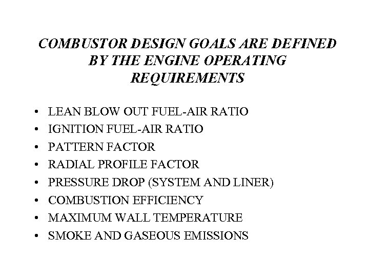 COMBUSTOR DESIGN GOALS ARE DEFINED BY THE ENGINE OPERATING REQUIREMENTS • • LEAN BLOW
