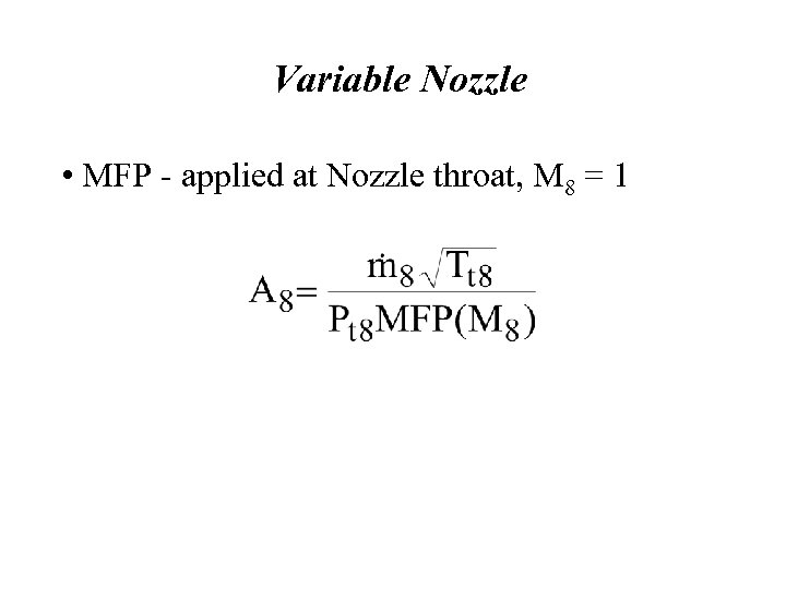 Variable Nozzle • MFP - applied at Nozzle throat, M 8 = 1