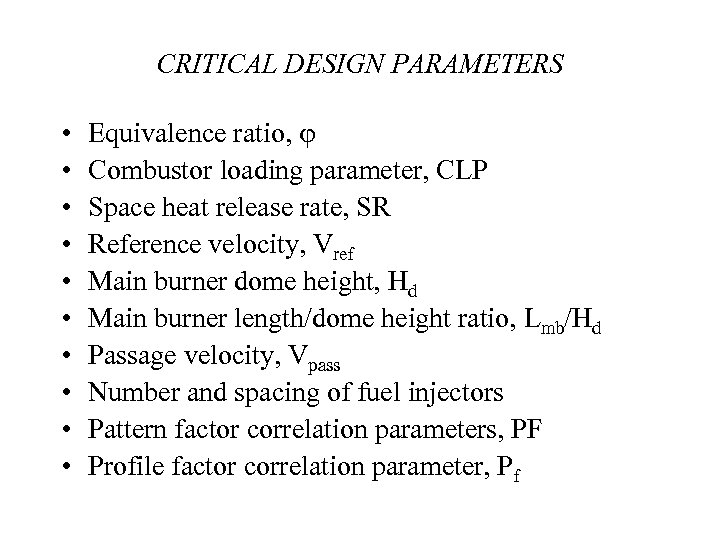 CRITICAL DESIGN PARAMETERS • • • Equivalence ratio, Combustor loading parameter, CLP Space heat