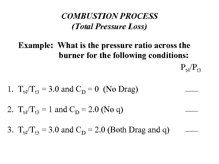 COMBUSTION PROCESS (Total Pressure Loss) Example: What is the pressure ratio across the burner