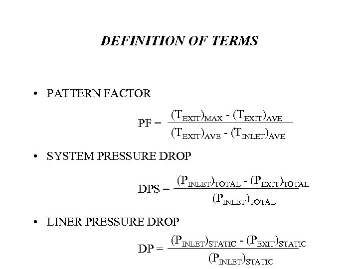 DEFINITION OF TERMS • PATTERN FACTOR (TEXIT)MAX - (TEXIT)AVE PF = (TEXIT)AVE - (TINLET)AVE