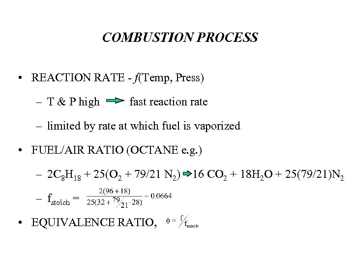 COMBUSTION PROCESS • REACTION RATE - f(Temp, Press) – T & P high fast