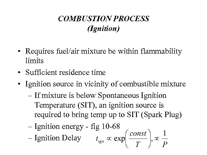 COMBUSTION PROCESS (Ignition) • Requires fuel/air mixture be within flammability limits • Sufficient residence