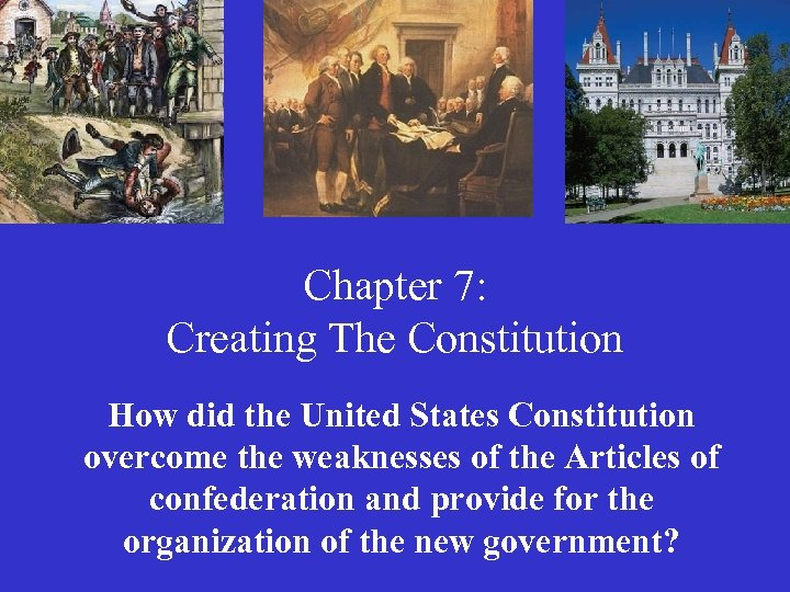 Chapter 7: Creating The Constitution How did the United States Constitution overcome the weaknesses