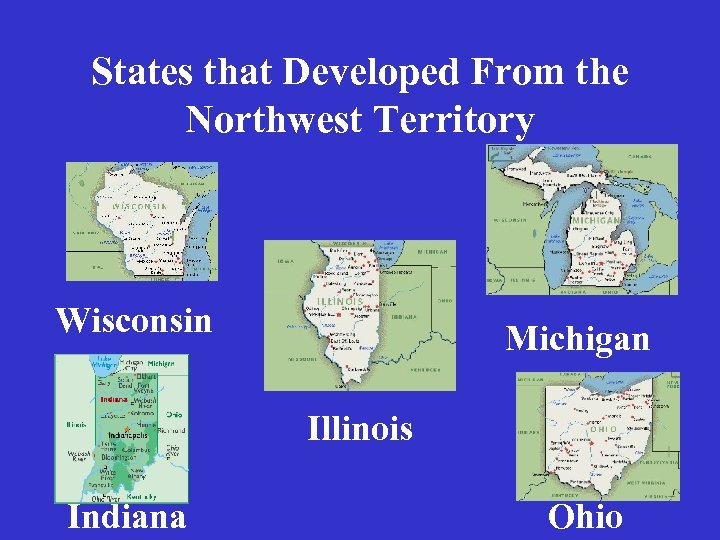 States that Developed From the Northwest Territory Wisconsin Michigan Illinois Indiana Ohio