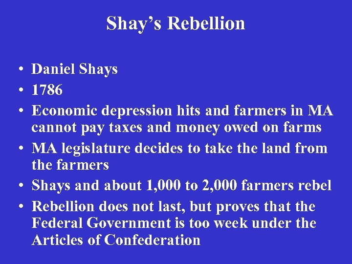 Shay's Rebellion • Daniel Shays • 1786 • Economic depression hits and farmers in