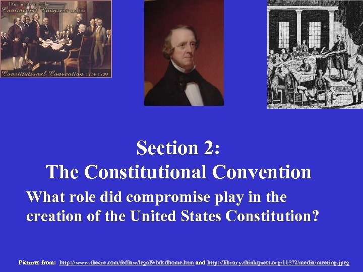 Section 2: The Constitutional Convention What role did compromise play in the creation of