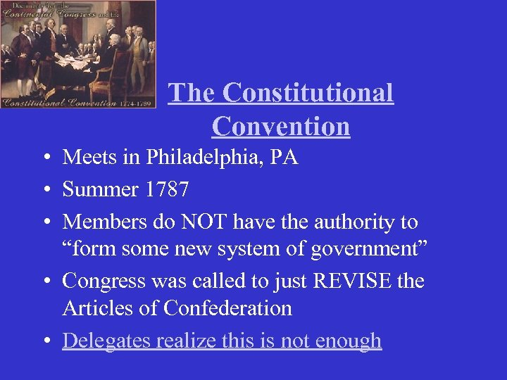 The Constitutional Convention • Meets in Philadelphia, PA • Summer 1787 • Members do