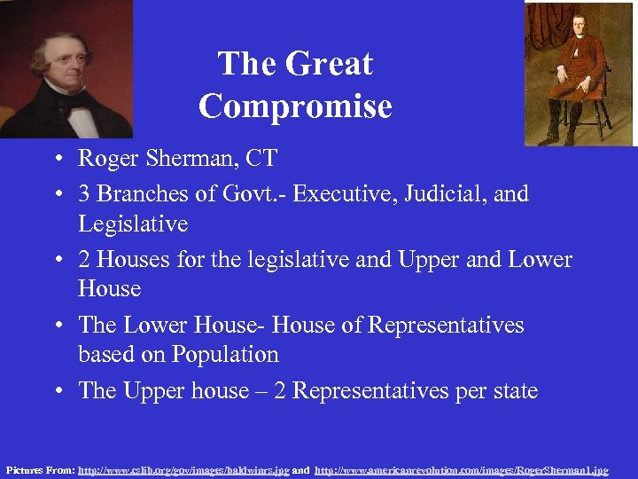 The Great Compromise • Roger Sherman, CT • 3 Branches of Govt. - Executive,
