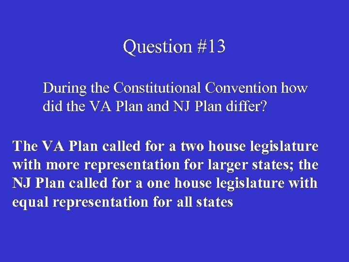 Question #13 During the Constitutional Convention how did the VA Plan and NJ Plan