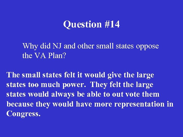 Question #14 Why did NJ and other small states oppose the VA Plan? The