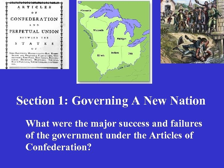 Section 1: Governing A New Nation What were the major success and failures of