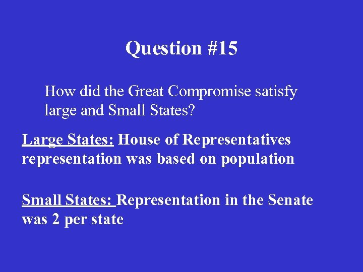 Question #15 How did the Great Compromise satisfy large and Small States? Large States:
