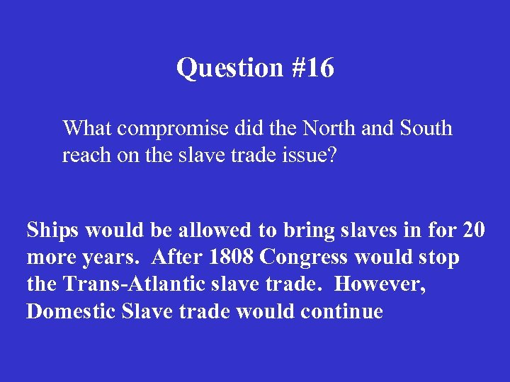Question #16 What compromise did the North and South reach on the slave trade
