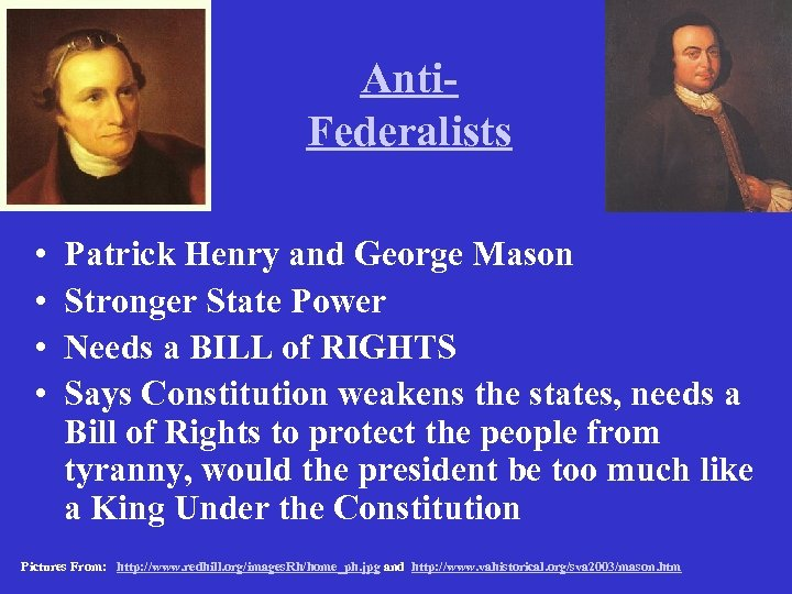 Anti. Federalists • • Patrick Henry and George Mason Stronger State Power Needs a