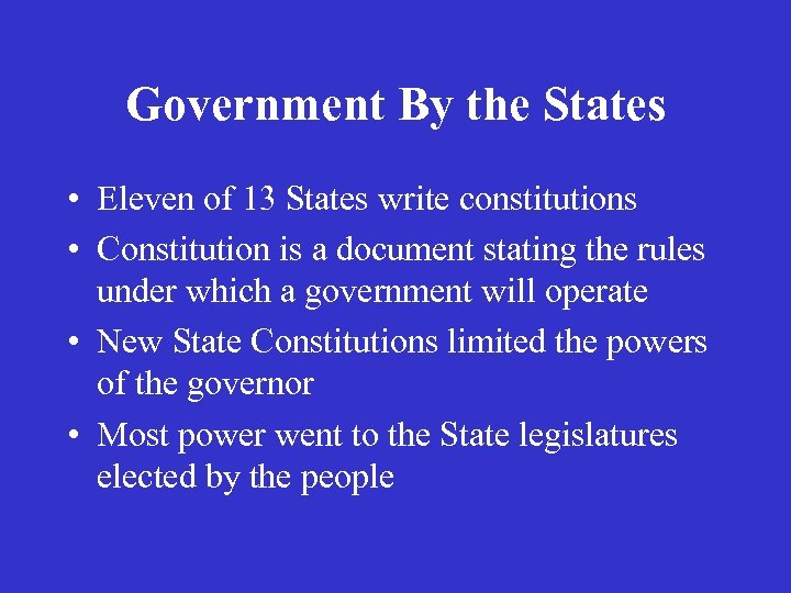 Government By the States • Eleven of 13 States write constitutions • Constitution is