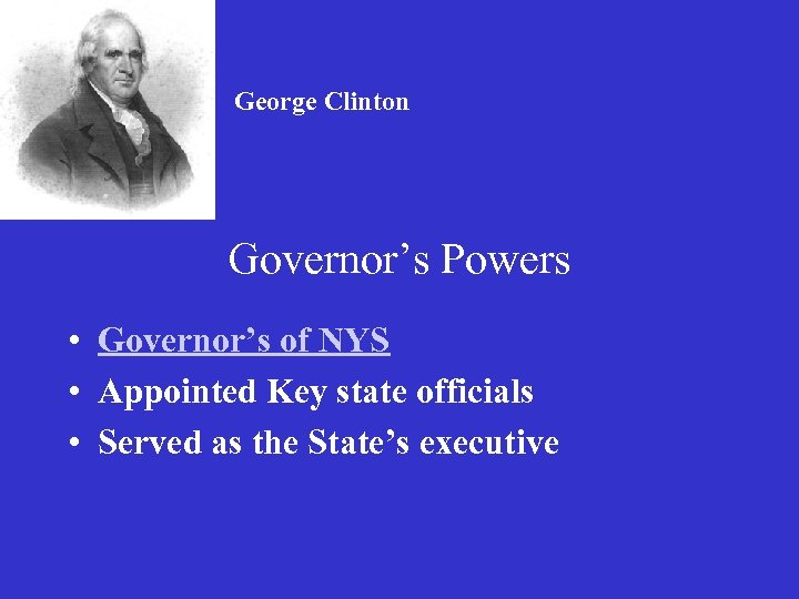 George Clinton Governor's Powers • Governor's of NYS • Appointed Key state officials •