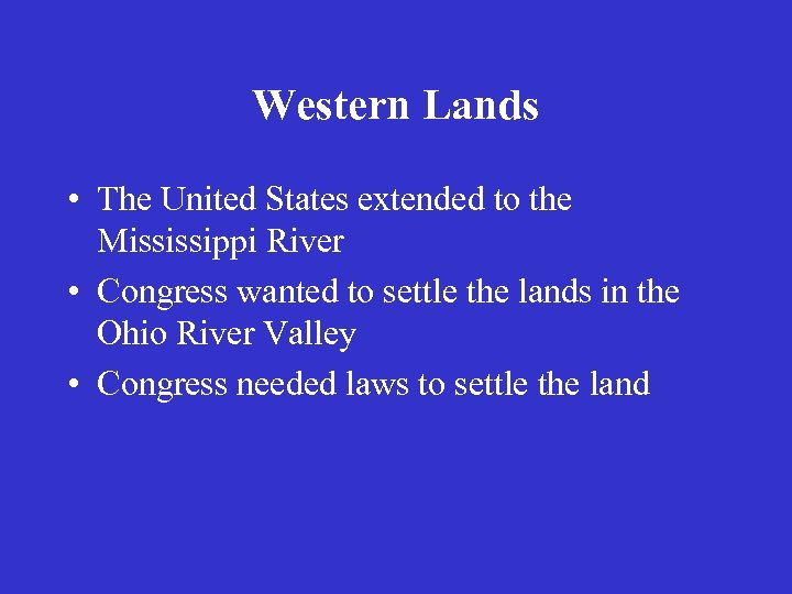 Western Lands • The United States extended to the Mississippi River • Congress wanted