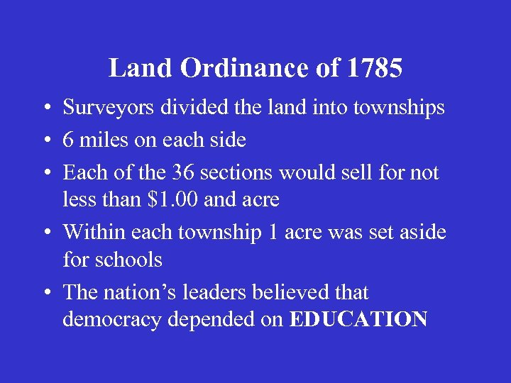 Land Ordinance of 1785 • Surveyors divided the land into townships • 6 miles