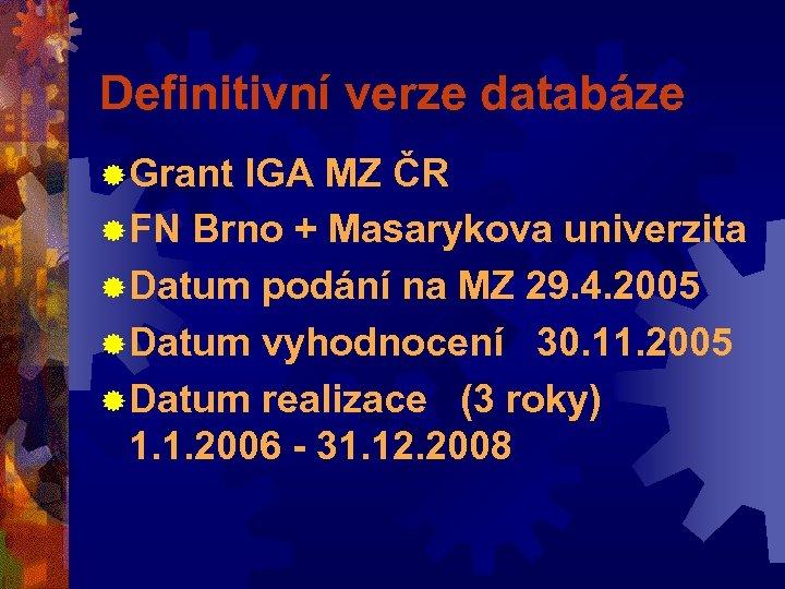 Definitivní verze databáze ® Grant IGA MZ ČR ® FN Brno + Masarykova univerzita