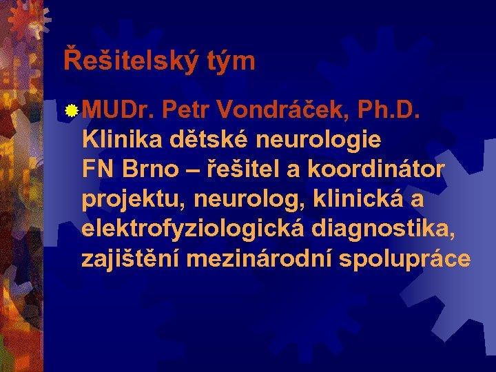 Řešitelský tým ® MUDr. Petr Vondráček, Ph. D. Klinika dětské neurologie FN Brno –