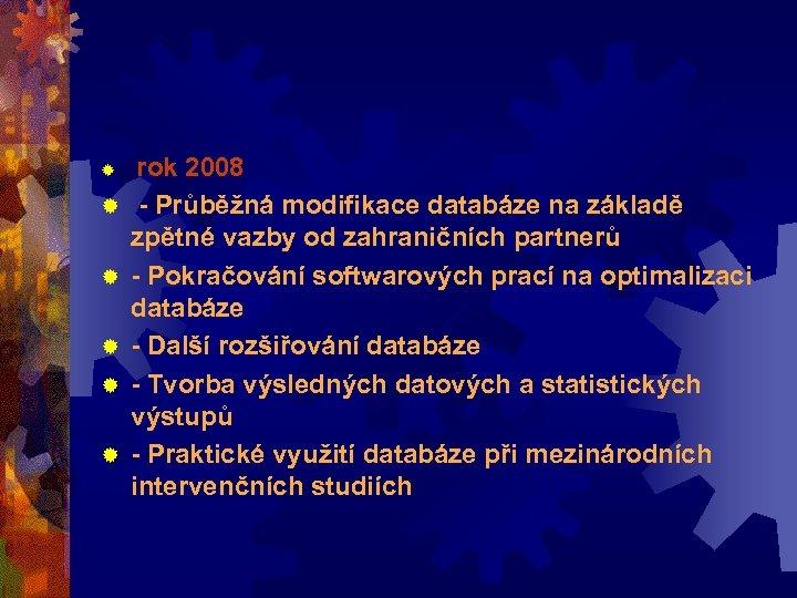 ® ® ® rok 2008 - Průběžná modifikace databáze na základě zpětné vazby od