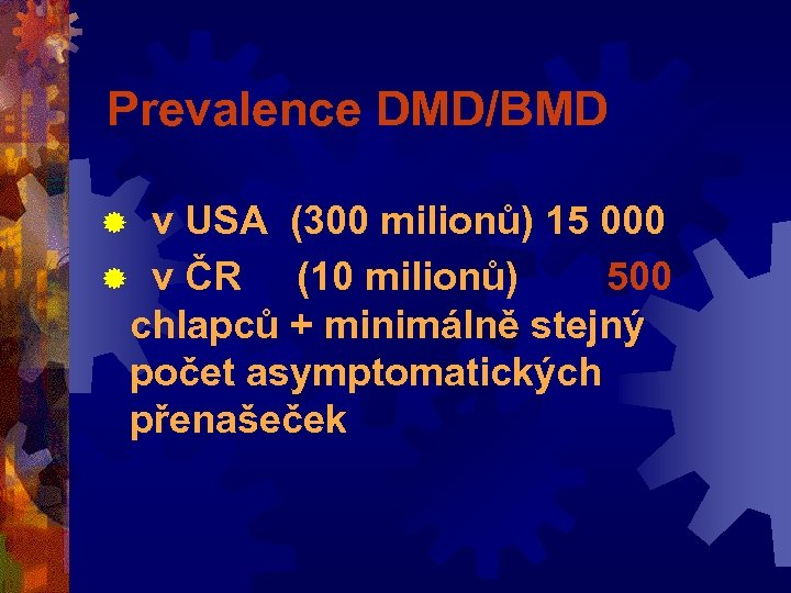 Prevalence DMD/BMD ® v USA (300 milionů) 15 000 ® v ČR (10 milionů)