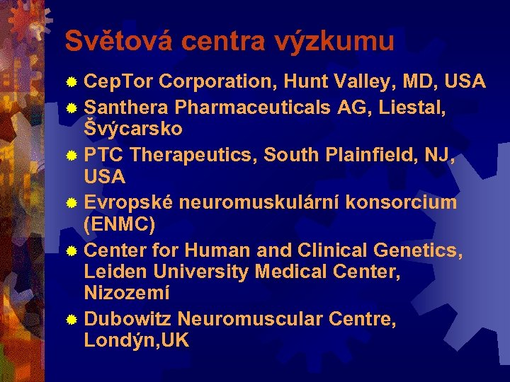 Světová centra výzkumu ® Cep. Tor Corporation, Hunt Valley, MD, USA ® Santhera Pharmaceuticals