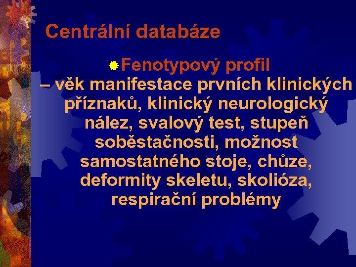 Centrální databáze ® Fenotypový profil – věk manifestace prvních klinických příznaků, klinický neurologický nález,