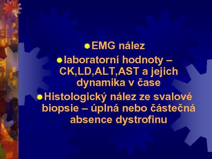 ® EMG nález ® laboratorní hodnoty – CK, LD, ALT, AST a jejich dynamika
