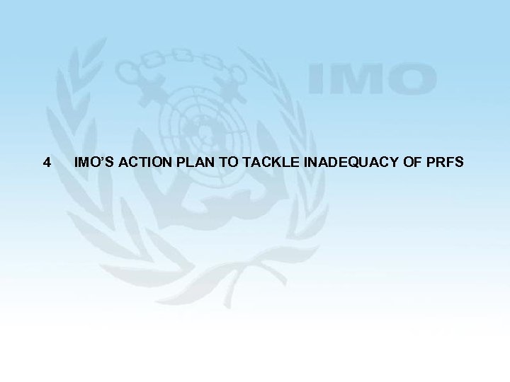4 IMO'S ACTION PLAN TO TACKLE INADEQUACY OF PRFS
