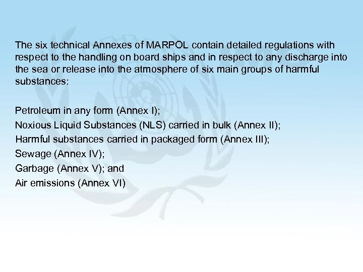 The six technical Annexes of MARPOL contain detailed regulations with respect to the handling