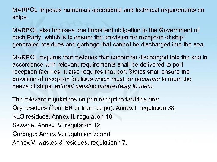 MARPOL imposes numerous operational and technical requirements on ships. MARPOL also imposes one important