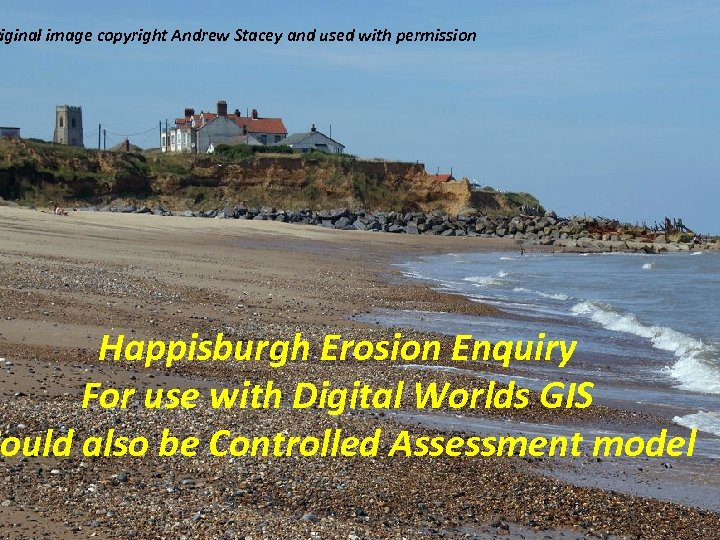 riginal image copyright Andrew Stacey and used with permission Happisburgh Erosion Enquiry For use
