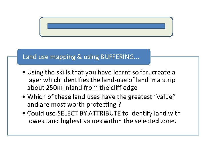 Land use mapping & using BUFFERING. . . • Using the skills that you